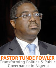 PASTOR TUNDE FOWLER – TRANSFORMING POLITICS AND PUBLIC GOVERNANCE IN